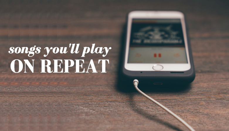 Songs you'll play on repeat! 1