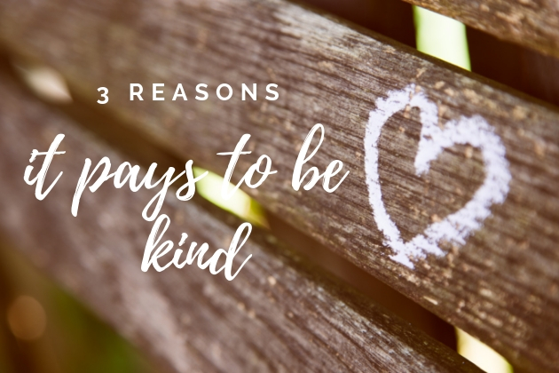 3 Reasons It Pays To Be Kind 1